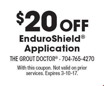 $20 Off EnduroShield Application. With this coupon. Not valid on prior services. Expires 3-10-17.