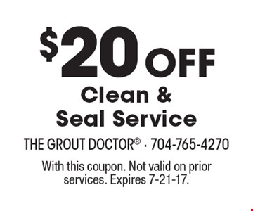 $20 Off Clean & Seal Service. With this coupon. Not valid on prior services. Expires 7-21-17.