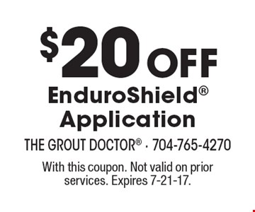 $20 Off EnduroShield Application. With this coupon. Not valid on prior services. Expires 7-21-17.