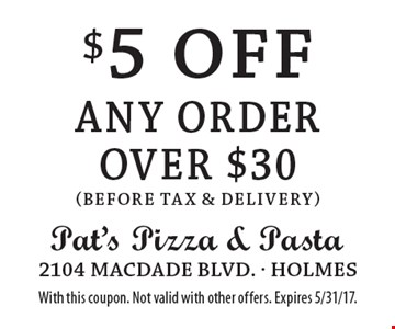 $5 off any order over $30 (before tax & delivery). With this coupon. Not valid with other offers. Expires 5/31/17.