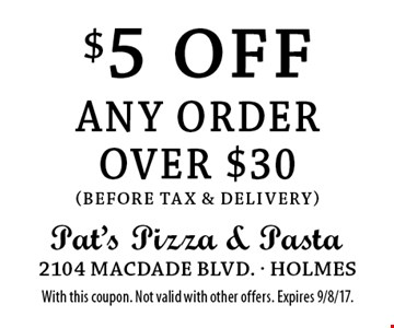 $5 off any order over $30 (before tax & delivery). With this coupon. Not valid with other offers. Expires 9/8/17.
