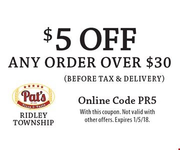 $5 off any order over $30 (before tax & delivery). Online Code PR5. With this coupon. Not valid with other offers. Expires 1/5/18.