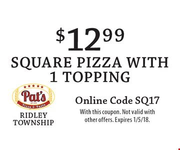 $12.99 square pizza with1 topping. Online Code SQ17. With this coupon. Not valid with other offers. Expires 1/5/18.