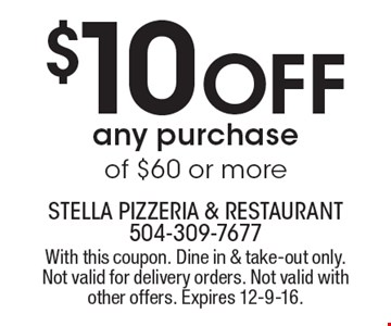 $10 OFF any purchase of $60 or more. With this coupon. Dine in & take-out only. Not valid for delivery orders. Not valid with other offers. Expires 12-9-16.