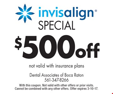 Special Invisalign $500 off. Not valid with insurance plans. With this coupon. Not valid with other offers or prior visits. Cannot be combined with any other offers. Offer expires 3-10-17.