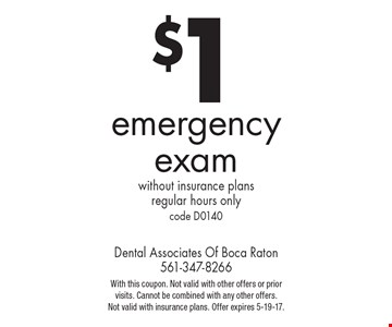 $1 emergency exam. Without insurance plans. Regular hours only. Code D0140. With this coupon. Not valid with other offers or prior visits. Cannot be combined with any other offers. Not valid with insurance plans. Offer expires 5-19-17.