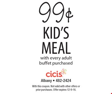 99¢ KID'S MEAL with every adult buffet purchased. With this coupon. Not valid with other offers or prior purchases. Offer expires 12-9-16.