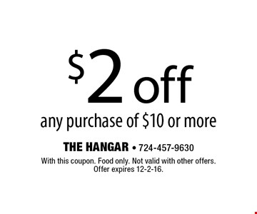 $2 off any purchase of $10 or more. With this coupon. Food only. Not valid with other offers. Offer expires 12-2-16.
