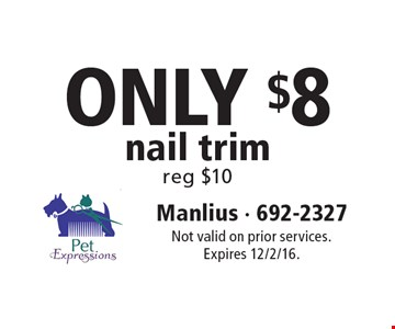 ONLY $8 nail trim, reg $10. Not valid on prior services. Expires 12/2/16.