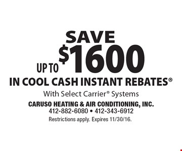 SAVE Up to $1600 IN COOL CASH INSTANT REBATES With Select Carrier Systems. Restrictions apply. Expires 11/30/16.