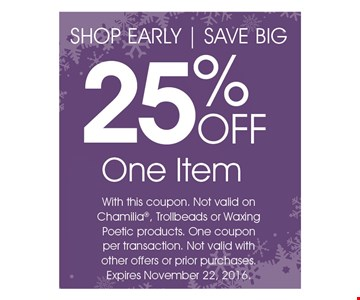 25% Off One item with this coupon . Not valid on Chamilia, Trollbeads or Waxing Poetic products . One coupon per transaction . Not valid with other offers or prior purchase.