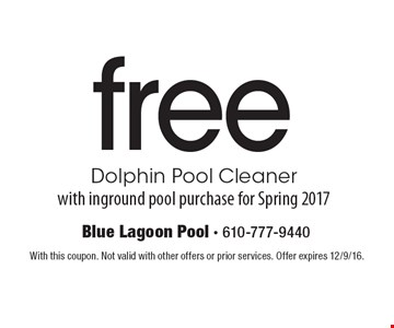 Free Dolphin Pool Cleaner with inground pool purchase for Spring 2017. With this coupon. Not valid with other offers or prior services. Offer expires 12/9/16.
