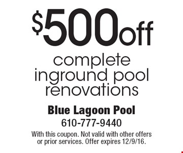 $500 off complete inground pool renovations. With this coupon. Not valid with other offers or prior services. Offer expires 12/9/16.