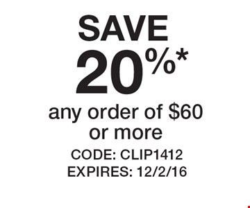SAVE 20% on any order of $60 or more. CODE: CLIP1412 EXPIRES: 12/2/16