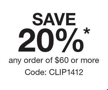 Save 20%* any order of $60 or more. Code: CLIP1412
