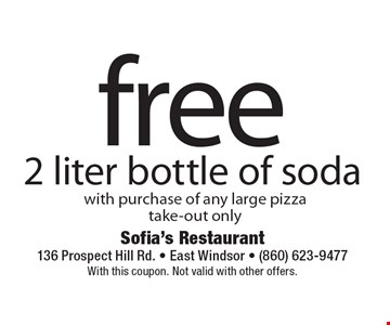 free 2 liter bottle of soda with purchase of any large pizza, take-out only. With this coupon. Not valid with other offers.