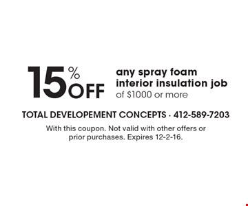 15% Off any spray foam interior insulation job of $1000 or more. With this coupon. Not valid with other offers or prior purchases. Expires 12-2-16.