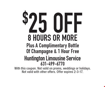 $25 off 8 hours or more Plus A Complimentary Bottle Of Champagne & 1 Hour Free. With this coupon. Not valid on proms, weddings or holidays. Not valid with other offers. Offer expires 2-3-17.
