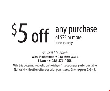 $5 off any purchase of $25 or more. Dine in only. With this coupon. Not valid on holidays. 1 coupon per party, per table. Not valid with other offers or prior purchases. Offer expires 2-3-17.
