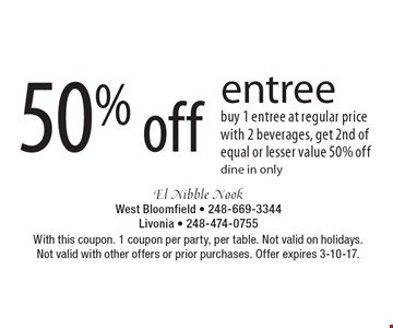 50% off entree. Buy 1 entree at regular price with 2 beverages, get 2nd of equal or lesser value 50% off. Dine in only. With this coupon. 1 coupon per party, per table. Not valid on holidays. Not valid with other offers or prior purchases. Offer expires 3-10-17.