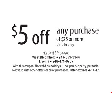 $5 off any purchase of $25 or more. Dine in only. With this coupon. Not valid on holidays. 1 coupon per party, per table. Not valid with other offers or prior purchases. Offer expires 4-14-17.