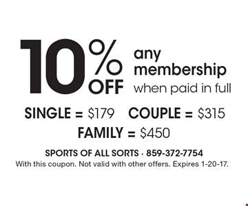 10% off any membership when paid in full. SINGLE = $179 • COUPLE = $315 • FAMILY = $450. With this coupon. Not valid with other offers. Expires 1-20-17.