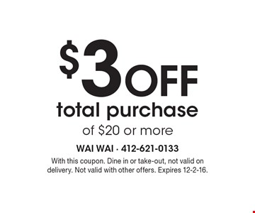 $3OFF total purchase of $20 or more. With this coupon. Dine in or take-out, not valid on delivery. Not valid with other offers. Expires 12-2-16.