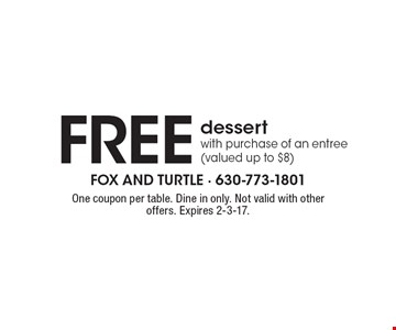 Free dessert with purchase of an entree (valued up to $8). One coupon per table. Dine in only. Not valid with other offers. Expires 2-3-17.