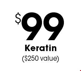 $99 Keratin ($250 value). Prices may vary based on length and texture of hair. Not valid with other vouchers, certificates, or offers. Offers can not be combined. Expires on your first visit. Expires 2/3/17.