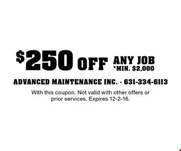 $250 Off any job *min. $2,000. With this coupon. Not valid with other offers or prior services. Expires 12-2-16.
