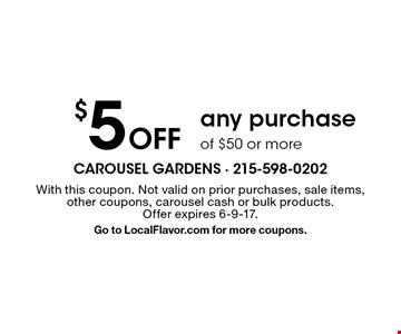 $5 Off any purchase of $50 or more. With this coupon. Not valid on prior purchases, sale items, other coupons, carousel cash or bulk products. Offer expires 6-9-17. Go to LocalFlavor.com for more coupons.