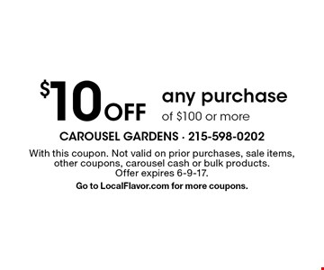 $10 Off any purchase of $100 or more. With this coupon. Not valid on prior purchases, sale items,other coupons, carousel cash or bulk products. Offer expires 6-9-17. Go to LocalFlavor.com for more coupons.