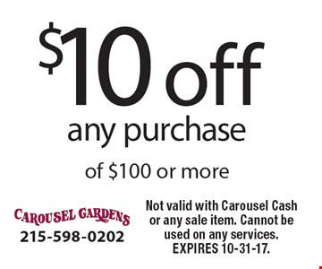 $10 off any purchase of $100 or more. Not valid with Carousel Cash or any sale item. Cannot be used on any services. EXPIRES 10-31-17.