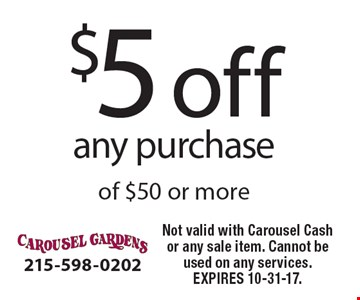 $5 off any purchase of $50 or more. Not valid with Carousel Cash or any sale item. Cannot be used on any services.EXPIRES 10-31-17.
