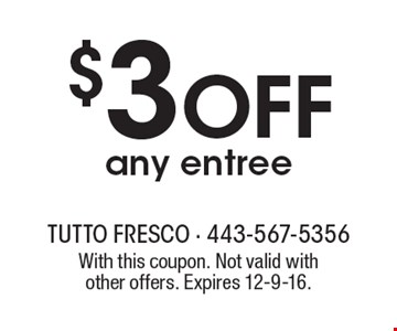 $3 OFF any entree. With this coupon. Not valid with other offers. Expires 12-9-16.