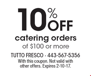 10% OFF catering orders of $100 or more. With this coupon. Not valid with other offers. Expires 2-10-17.