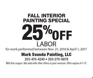 Fall Interior Painting Special – 25% off labor for work performed between Nov. 21, 2016 & April 1, 2017. With this coupon. Not valid with other offers or prior services. Offer expires 4-1-17.