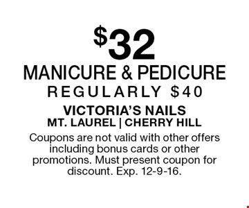 $32 manicure & pedicure. Regularly $40. Coupons are not valid with other offers including bonus cards or other promotions. Must present coupon for discount. Exp. 12-9-16.