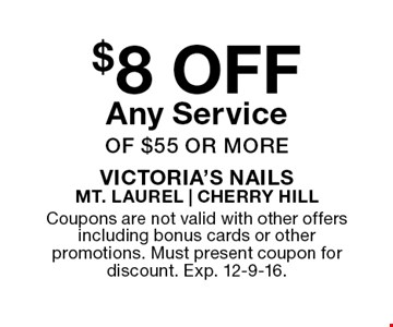 $8 off any service of $55 or more. Coupons are not valid with other offers including bonus cards or other promotions. Must present coupon for discount. Exp. 12-9-16.