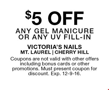 $5 off gel manicure or any UV fill-in. Coupons are not valid with other offers including bonus cards or other promotions. Must present coupon for discount. Exp. 12-9-16.