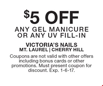 $5 OFF any gel manicure or any UV fill-in. Coupons are not valid with other offers including bonus cards or other promotions. Must present coupon for discount. Exp. 1-6-17.