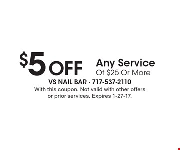 $5 Off Any Service Of $25 Or More. With this coupon. Not valid with other offers or prior services. Expires 1-27-17.