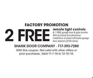 Factory Promotion 2 FREEremote light controls & 1 FREE garage door & gate monitor With purchase & professional installation of select Liftmaster garage door openers ($100 value). With this coupon. Not valid with other offers or prior purchases. Valid 11-1-16 to 12-16-16.