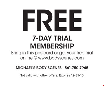 Free 7-DAY TRIAL MEMBERSHIP. Bring in this postcard or get your free trial online @ www.bodyscenes.com. Not valid with other offers. Expires 12-31-16.