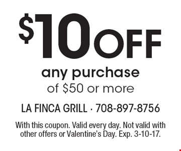 $10 Off any purchase of $50 or more. With this coupon. Valid every day. Not valid with other offers or Valentine's Day. Exp. 3-10-17.