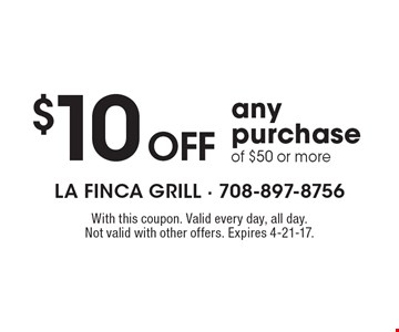 $10 off any purchase of $50 or more. With this coupon. Valid every day, all day. Not valid with other offers. Expires 4-21-17.