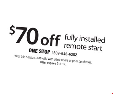 $70 off fully installed remote start. With this coupon. Not valid with other offers or prior purchases. Offer expires 2-5-17.