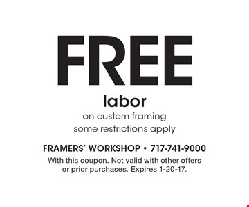 FREE labor on custom framing, some restrictions apply. With this coupon. Not valid with other offers or prior purchases. Expires 1-20-17.