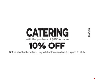 10% off Catering with the purchase of $100 or more. Not valid with other offers. Only valid at locations listed. Expires 11-3-17.