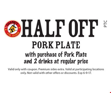 Half Off pork plate with purchase of Pork Plate and 2 drinks at regular price. Valid only with coupon. Premium sides extra. Valid at participating locations only. Not valid with other offers or discounts. Exp 6-9-17.